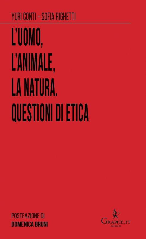 L'uomo, l'animale, la natura. Questioni di etica