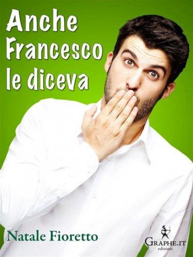 Anche Francesco le diceva