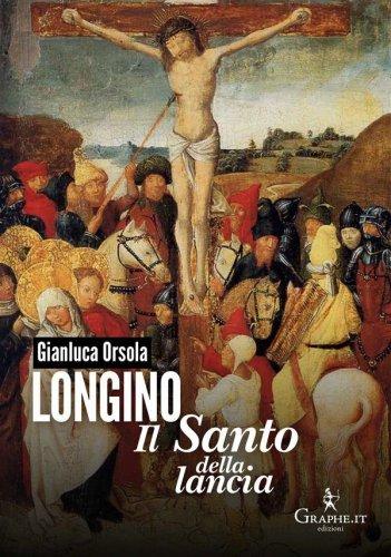 Longino, il santo della lancia